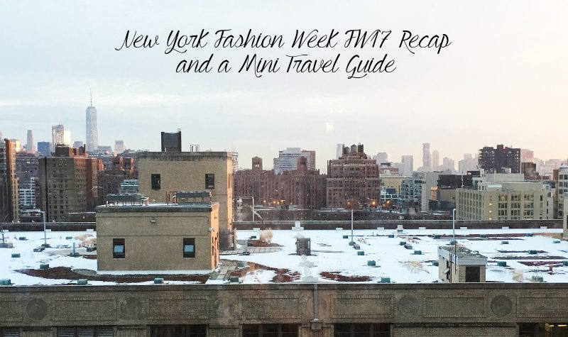 NYFW Fall Winter 2017 recap, New York Fashion Week, NYC, travel guide, foodie guide